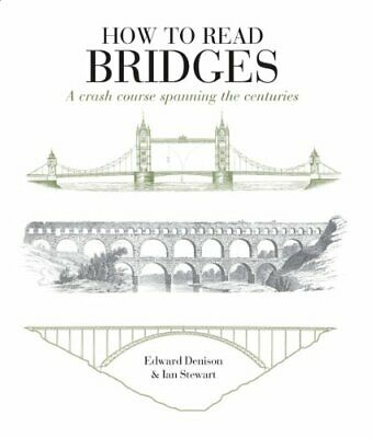 How To Read Bridges: A Crash Course Spanning The Centuries By Ian Stewart Book • 9.99£