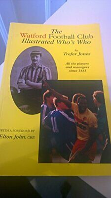 The Watford Football Club Illustrated Who's Who:... By John, Sir Elton Paperback • 13.99£