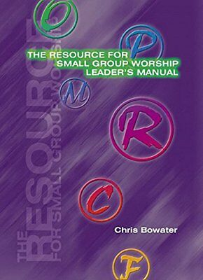 The Resource For Small Group Worship: Leader's... By Bowater, Chris A. Paperback • 5.99£