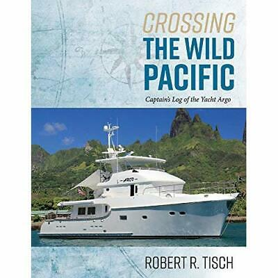 Crossing The Wild Pacific: Captain's Log Of The Yacht  - Paperback NEW Tisch, R • 18.09£