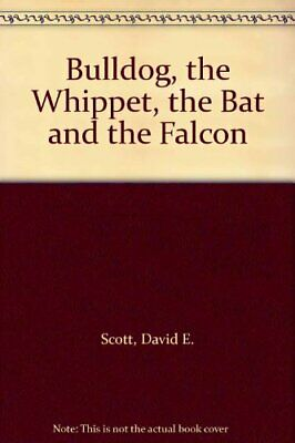 Bulldog, The Whippet, The Bat And The Falcon, Scott, David E., Used; Good Book • 3.28£