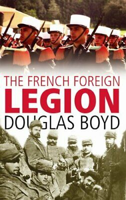 £4.99 • Buy The French Foreign Legion By Douglas Boyd Paperback Book The Cheap Fast Free