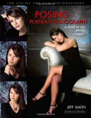£5.99 • Buy Posing For Portrait Photography: A Head-to-toe Guide By Smith, Jeff Paperback