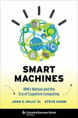 Smart Machines: IBM's Watson And The Era Of Cognitive Computin... By Hamm, Steve • 16.60£