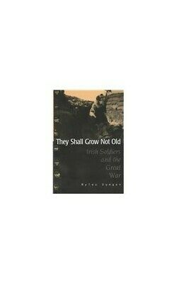 $21.10 • Buy They Shall Grow Not Old: Irish Soldiers And The Gre... By Dungan, Myles Hardback