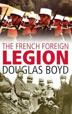 £7.92 • Buy The French Foreign Legion By Douglas Boyd Paperback Book The Fast Free Shipping