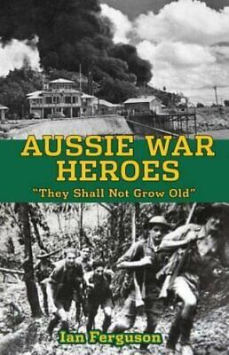 $23 • Buy Aussie War Heroes: 'They Shall Not Grow Old', Ferguson 9781922036520 New-,