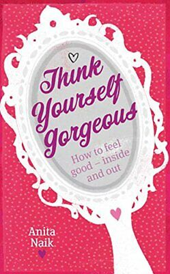 Think Yourself Gorgeous: How To Feel Good - Inside A... By Naik, Anita Paperback • 5.99£