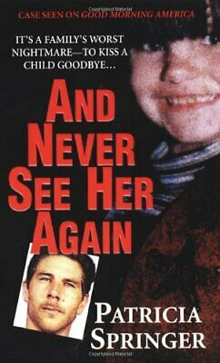 £7.49 • Buy And Never See Her Again (Pinnacle True Crime) By Springer, Patricia Paperback