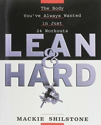 Lean And Hard: The Body Youve Always Wanted In Just 24 W... By Shilstone, MacKie • 14.99£