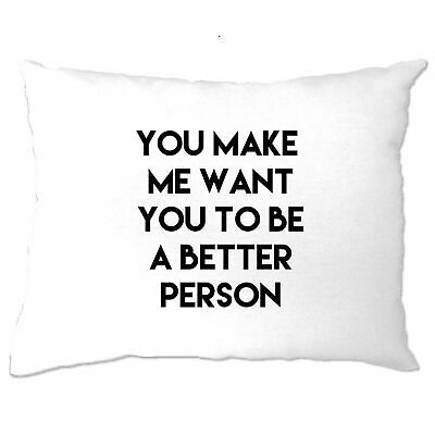 £7.97 • Buy Sassy Pillow Case You Make Me Want You To Be Better Person Couple Relationship