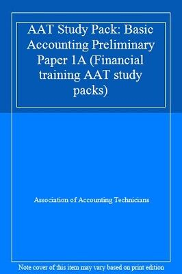 AAT Study Pack: Basic Accounting Preliminary Paper 1A (Financial Training AAT. • 67£