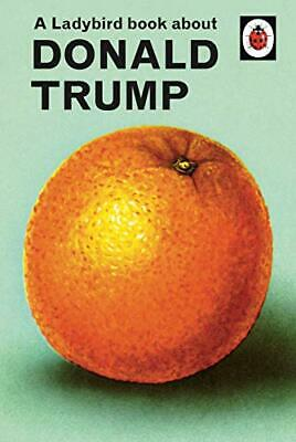 A Ladybird Book About Donald Trump (Ladybirds For Grown-Ups) By Morris, Joel The • 3.99£