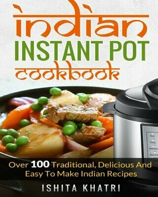 $36.31 • Buy Indian Instant Pot Cookbook: Over 100 Traditional, Deliciou... By Khatri, Ishita
