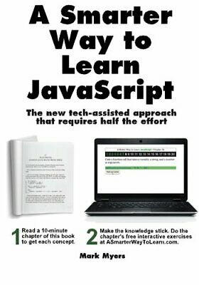 £10.99 • Buy A Smarter Way To Learn JavaScript: The New Approach That Uses ... By Myers, Mark