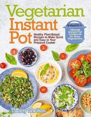$15.94 • Buy Vegetarian Instant Pot: Healthy Plant-Based Recipes To Make Quick And Easy In Yo