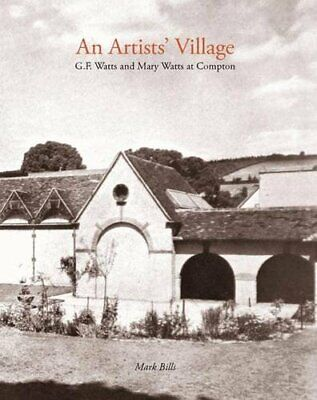 £7.64 • Buy An Artist's Village: G.F. And Mary Watts In Compton By Mark Bills Paperback The