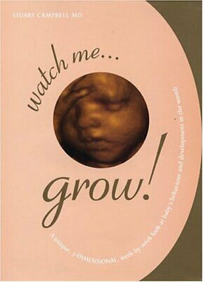 Watch Me Grow: A Week-by-week Guide To Your Unborn Baby's... By Campbell, Stuart • 25.99£