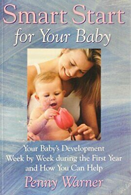 Smart Start For Your Baby: Your Baby's Development Week By W... By Warner, Penny • 5.99£
