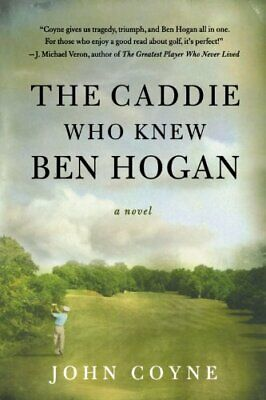 The Caddie Who Knew Ben Hogan By Coyne, John Book The Cheap Fast Free Post • 10.99£
