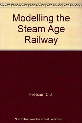 Modelling The Steam Age Railway By Freezer, C.J. Hardback Book The Cheap Fast • 8.99£