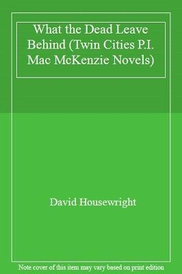 What The Dead Leave Behind (Twin Cities P.I. Mac McKenzie Novels)-David House • 16.48£