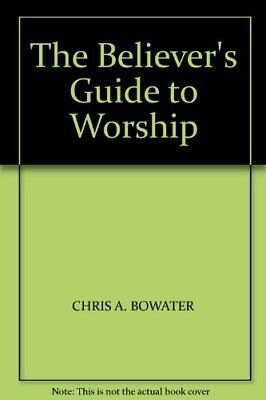 The Believer's Guide To Worship-Chris A. Bowater • 2.18£