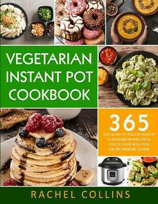 $18.98 • Buy Vegetarian Instant Pot Cookbook: 365 Fast & Easy To Follow Healthy Plant-Based R