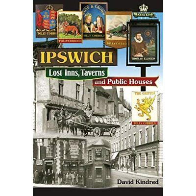 Ipswich: Lost Inns, Taverns And Public Houses - Paperback NEW Kindred, David 201 • 13.73£