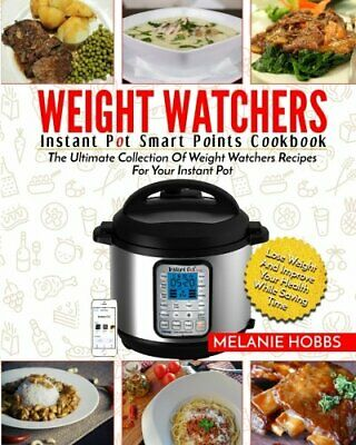 $35.31 • Buy Weight Watchers Instant Pot Smart Points Cookbook: The Ulti... By Hobbs, Melanie