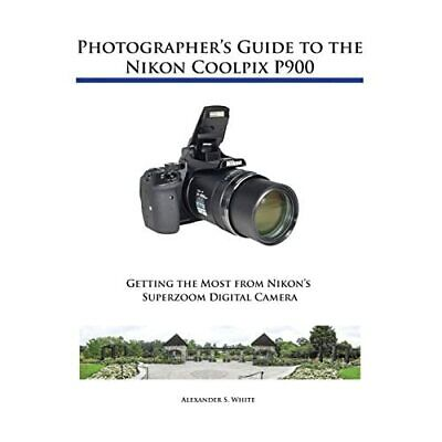 Photographer's Guide To The Nikon Coolpix P900 (Paperba - Paperback NEW White, A • 23.11£