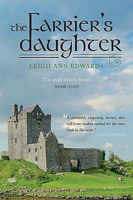 The Farrier's Daughter: The Irish Witch Series - Book One By Edwards, Leigh Ann • 641.27£
