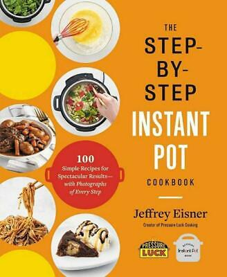 $4.99 • Buy The Step-by-Step Instant Pot Cookbook By Jeffrey Eisner