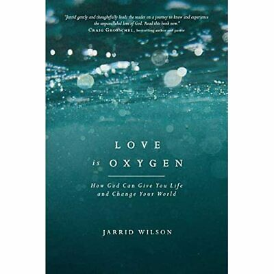 Love Is Oxygen: How God Can Give You Life And Change Yo - Paperback NEW Wilson, • 14.99£