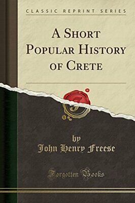 A Short Popular History Of Crete (Classic Reprint) By Freese, John Henry Book • 10.99£