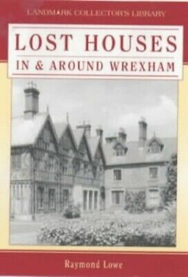 Lost Houses In And Around Wrexham (Landmark Collect... By Lowe, Raymond Hardback • 16.99£