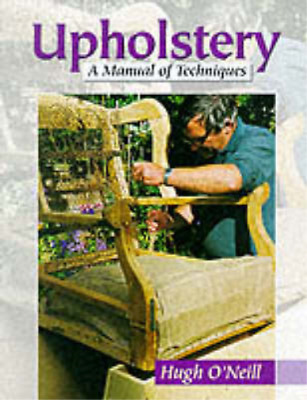 Upholstery: A Manual Of Techniques, ONeill, Hugh, Used; Good Book • 15.48£