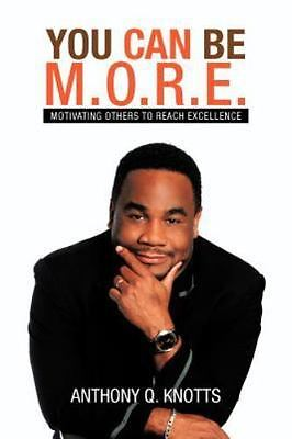 $17.99 • Buy You Can Be M.O.R.E.: Motivating Others To Reach Excellence: By Anthony Q. Knotts