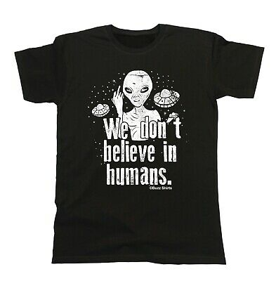 We Dont Believe In Humans T-Shirt Mens Organic Gift ALIENS Funny Joke Space UFO • 7.49£