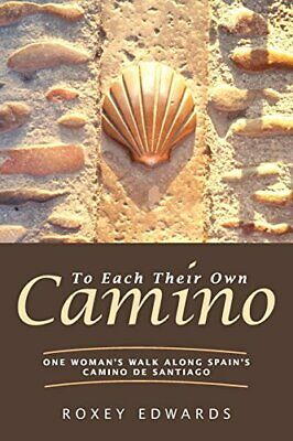 To Each Their Own Camino: One Woman's Walk Along Spain's Ca... By Edwards, Roxey • 19.99£