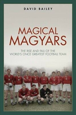 Magical Magyars : The Rise And Fall Of The World's Once Greatest Football Tea... • 15.31£