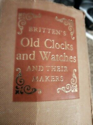 Britten's Old Clocks And Watches And Their Makers • 22£