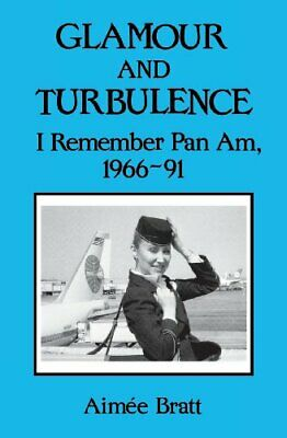 £11.99 • Buy Glamour & Turbulence: I Remember Pan AM, 1966-91 By Bratt, Aimee Book The Cheap