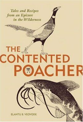 The Contented Poacher Tales And Recipes From A... By Elantu B. Veovode Paperback • 15.99£