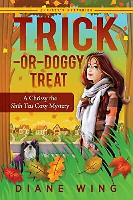 £2.59 • Buy Trick-or-Doggy Treat: A Chrissy The Shih Tzu Cozy Mystery By Wing, Diane Book