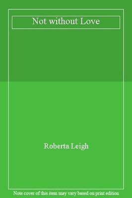 Not Without Love-Roberta Leigh • 14.64£