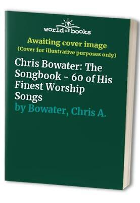 Chris Bowater: The Songbook - 60 Of His Finest... By Bowater, Chris A. Paperback • 13.99£
