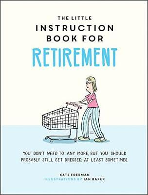 £4.99 • Buy The Little Instruction Book For Retirement: Tongue-in-Cheek ... By Freeman, Kate