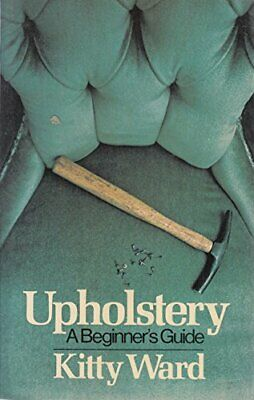 Upholstery: A Beginner's Guide By Ward, Kitty Paperback Book The Cheap Fast Free • 4.99£