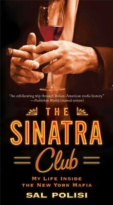 The Sinatra Club: My Life Inside The New York Mafia By Polisi, Salvatore Book • 6.99£